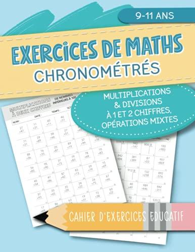 Exercices de maths chronométrés - Multiplications & Divisions à 1 et 2 chiffres, opérations mixtes - Cahier d'exercices éducatif - 9-11 ans