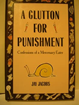 A Glutton for Punishment: Confessions of a Mercenary Eater 0871133970 Book Cover