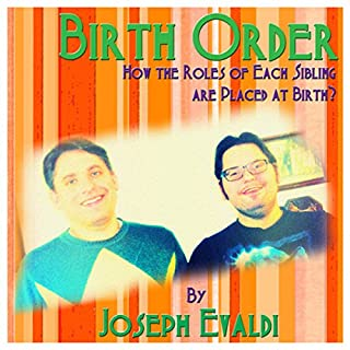 Birth Order     How the Roles of Each Sibling are Placed at Birth              By:                                                                                                                                 Joseph Evaldi                               Narrated by:                                                                                                                                 Jonathan Andrew Young                      Length: 29 mins     2 ratings     Overall 3.0