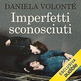 Imperfetti sconosciuti                   Di:                                                                                                                                 Daniela Volonté                               Letto da:                                                                                                                                 Perla Liberatori,                                                                                        Alessandro Parise                      Durata:  7 ore e 38 min     55 recensioni     Totali 4,1