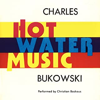 Hot Water Music                   By:                                                                                                                                 Charles Bukowski                               Narrated by:                                                                                                                                 Christian Baskous                      Length: 5 hrs and 52 mins     1 rating     Overall 4.0