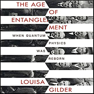 The Age of Entanglement     When Quantum Physics was Reborn              By:                                                                                                                                 Louisa Gilder                               Narrated by:                                                                                                                                 Walter Dixon                      Length: 14 hrs and 8 mins     286 ratings     Overall 4.0