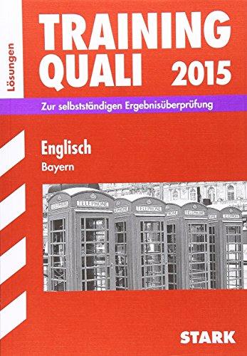 Abschluss-Prüfungsaufgaben Hauptschule/Mittelschule Bayern / Lösungen Training Quali, Englisch 2015: Zur selbstständigen Ergebnisüberprüfung