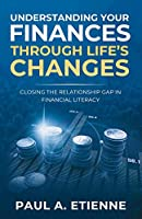 Understanding Your Finances Through Life's Changes: Closing the Relationship Gap in Financial Literacy