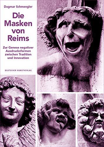Die Masken von Reims: Zur Genese negativer Ausdrucksformen zwischen Tradition und Innovation (Kunstwissenschaftliche Studien, 187, Band 187)