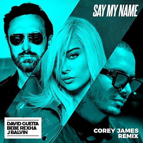 Say My Name (feat. Bebe Rexha & J. Balvin) [Corey James Extended Mix]