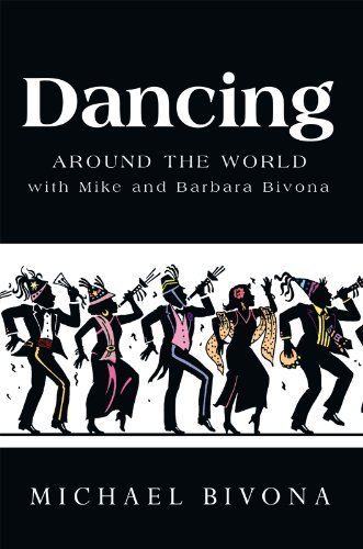 Book: Dancing Around the World with Mike and Barbara Bivona by Michael Bivona, CPA