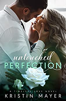 Untouched Perfection (Timeless Love Novel Book 1) by [Kristin Mayer]