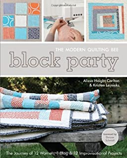 Block Party - The Modern Quilting Bee: The Journey of 12 Women, 1 Blog, & 12 Improvisational Projects
