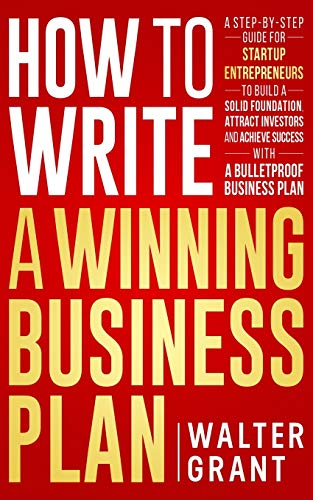 How to Write a Winning Business Plan: A Step-by-Step Guide for Startup Entrepreneurs to Build a Solid Foundation, Attract Investors and Achieve ... Bulletproof Business Plan (Entrepreneurship)