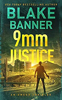 9mm Justice - An Omega Thriller (Omega Series Book 12) by [Blake Banner]