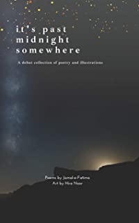 It's past midnight somewhere: A debut collection of poetry and illustrations reliving pain, reclaiming heritage and redisc...