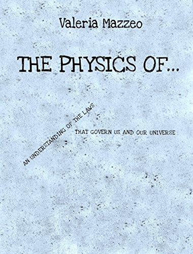 The Physics of ...: An understanding of the laws that govern us and our Universe (English Edition) PDF Books