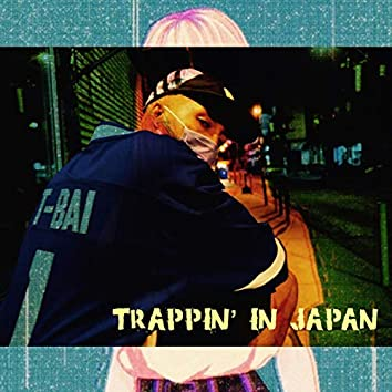 Trappin' in Japan