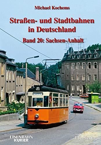 Strassen- und Stadtbahnen in Deutschland / Straßen- und Stadtbahnen in Deutschland: Band 20: Sachsen - Anhalt