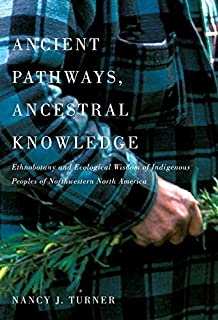 Ancient Pathways, Ancestral Knowledge: Ethnobotany and Ecological Wisdom of Indigenous Peoples of Northwestern North Ameri...