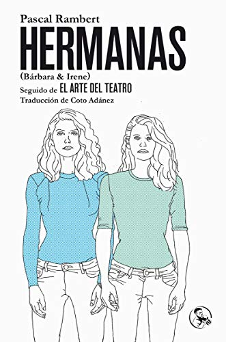 Hermanas (Bárbara & Irene), seguido de El Arte del Teatro (Libros Robados)