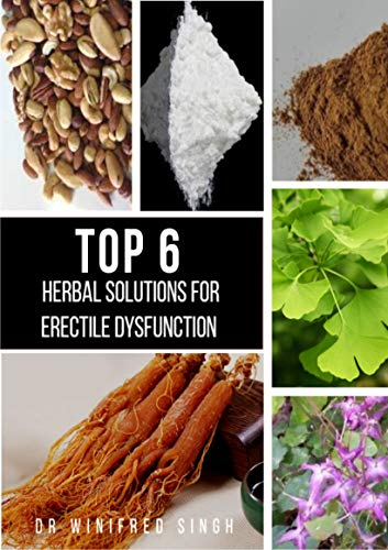 TOP 6: HERBAL SOLUTIONS FOR ERECTILE DYSFUNCTION