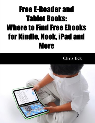 Free E-Reader and Tablet Books: Where to Find Free Ebooks for Kindle, Nook, iPad and More (English Edition)
