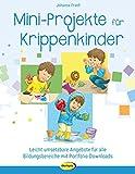 Mini-Projekte für Krippenkinder: Leicht umsetzbare Angebote für alle Bildungsbereiche mit Portfolio-Downloads