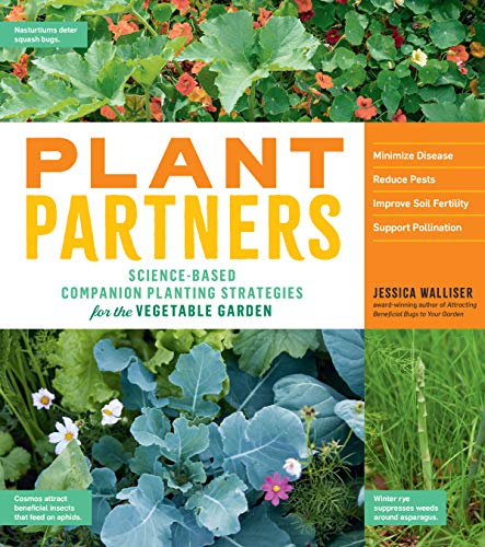 Compare Textbook Prices for Plant Partners: Science-Based Companion Planting Strategies for the Vegetable Garden  ISBN 9781635861334 by Walliser, Jessica,Gillman PhD, Jeff