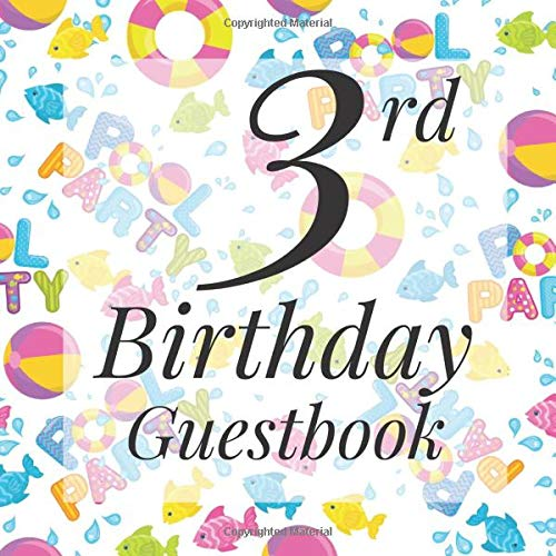 3rd Birthday Guestbook: Pool Party Summer Fun Themed - Third Party Baby Anniversary Event Celebration Keepsake Book - Family Friend Sign in Write ... W/ Gift Recorder Tracker Log & Picture Space