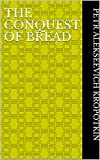 The Conquest of Bread (English Edition)