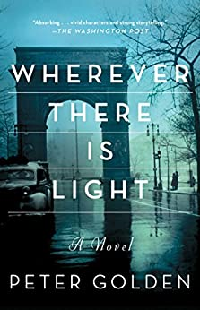 Wherever There Is Light: A Novel by [Peter Golden]