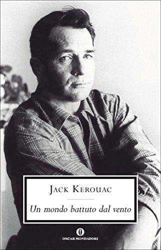 Un mondo battuto dal vento: I diari di Jack Kerouac 1947-1954 (Oscar scrittori moderni Vol. 1957)