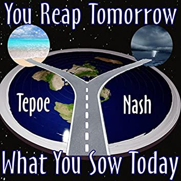 You Reap Tomorrow What You Sow Today