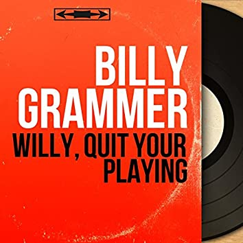 Willy, Quit Your Playing (Mono Version)