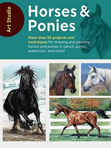 Art Studio: Horses & Ponies: More Than 50 Projects and Techniques for Drawing and Painting Horses and Ponies in Pencil, Acrylic, Watercolor, and Mo