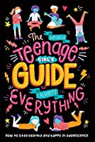 The (Nearly) Teenage Girl's Guide to (Almost) Everything