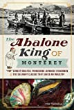 """The Abalone King of Monterey: """"Pop"""" Ernest Doelter, Pioneering Japanese Fishermen & the Culinary Classic that Saved an Industry (American Palate)"""