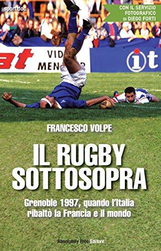 Il rugby sottosopra: Grenoble 1997, quando l'Italia ribaltò la Francia e il mondo (Sport.doc) (Italian Edition)