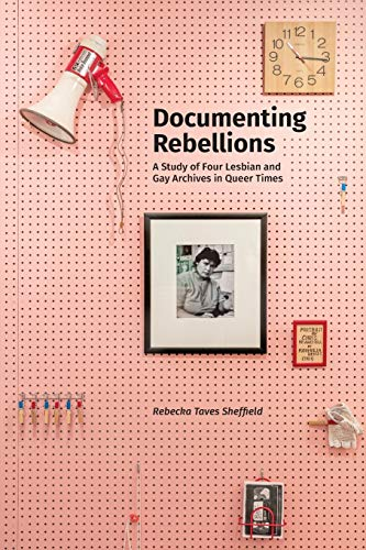 Compare Textbook Prices for Documenting Rebellions: A Study of Four Lesbian and Gay Archives in Queer Times Gender and Sexuality in Information Studies  ISBN 9781634000918 by Sheffield, Rebecka Taves
