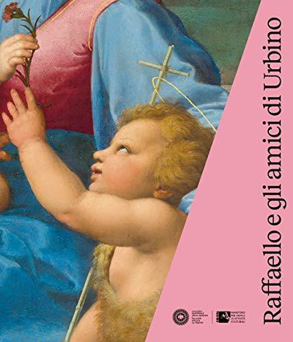 Raffaello e gli amici di Urbino (catalogo)