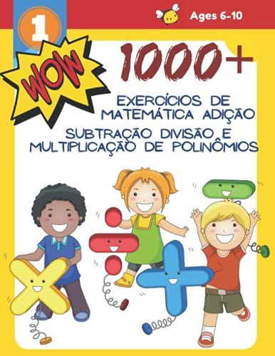 1000+ Exercícios de matemática Adição Subtração Divisão e Multiplicação de polinômios: Atividade de matemática que contém, problemas de addition ... do livro para crianças de 6 a 10 anos