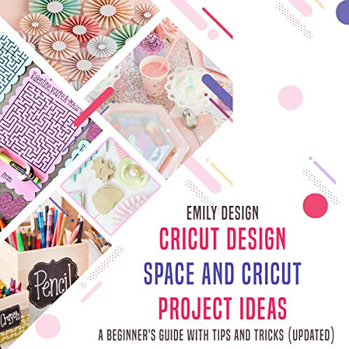 Cricut Design Space and Cricut Project Ideas: A Beginner's Guide with Tips and Tricks ...