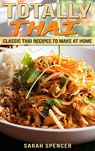 Totally Thai: Classic Thai Recipes to Make at Home by [Sarah Spencer]