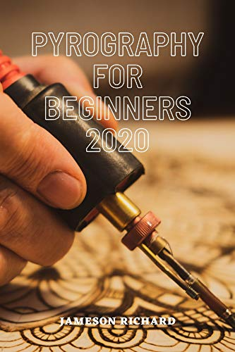 PYROGRAPHY FOR BEGINNERS 2020: A guide book/manual for beginners that want to get into the world of wood burning as a craft or hobby with all they need ... very short and easy way. (English Edition)