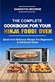 THE COMPLETE COOKBOOK FOR YOUR NINJA FOODI OVEN: Quick And Delicious Recipe For Beginners & Advanced Users (English Edition)