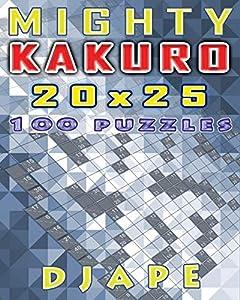 Mighty Kakuro: 100 puzzles 20x25 (Kakuro Books)