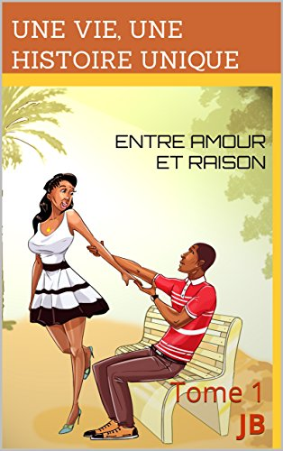 ENTRE AMOUR ET RAISON: Tome 1 (French Edition)