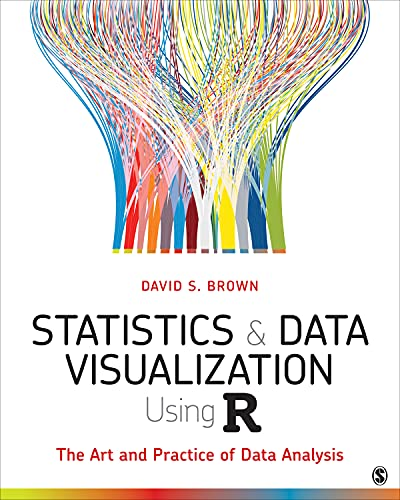 Statistics and Data Visualization Using R: The Art and Practice of Data Analysis