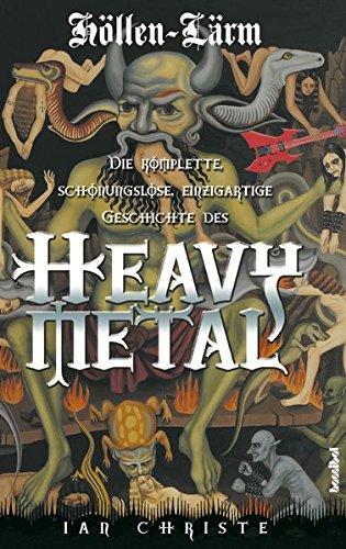 Höllen-Lärm - Die komplette, schonungslose, einzigartige Geschichte des Heavy Metal