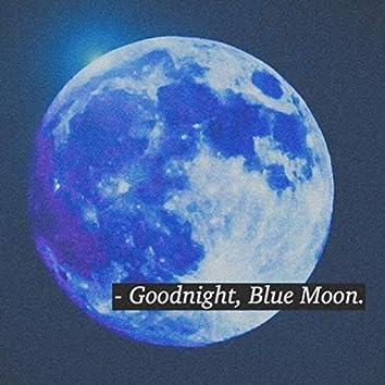 Goodnight, Blue Moon