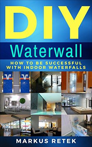 Amazon Com Diy Waterwall How To Be Successful With Indoor Waterfalls Ebook Retek Markus Kindle Store