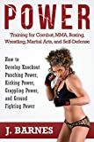 Power Training for Combat, MMA, Boxing, Wrestling, Martial Arts, and Self-Defense: How to Develop Knockout Punching Power, Kicking Power, Grappling Power, and Ground Fighting Power - J. Barnes