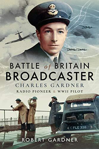 Battle of Britain Broadcaster: Charles Gardner, Radio Pioneer & WWII Pilot (English Edition)